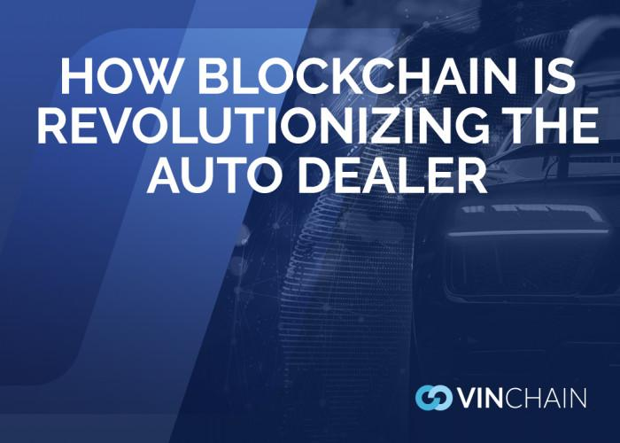 how blockchain is revolutionizing the auto dealer