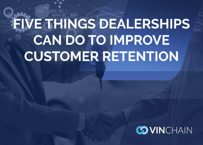 five things dealerships can do to improve customer retention